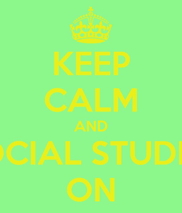 KEEP CALM AND SOCIAL STUDIES ON