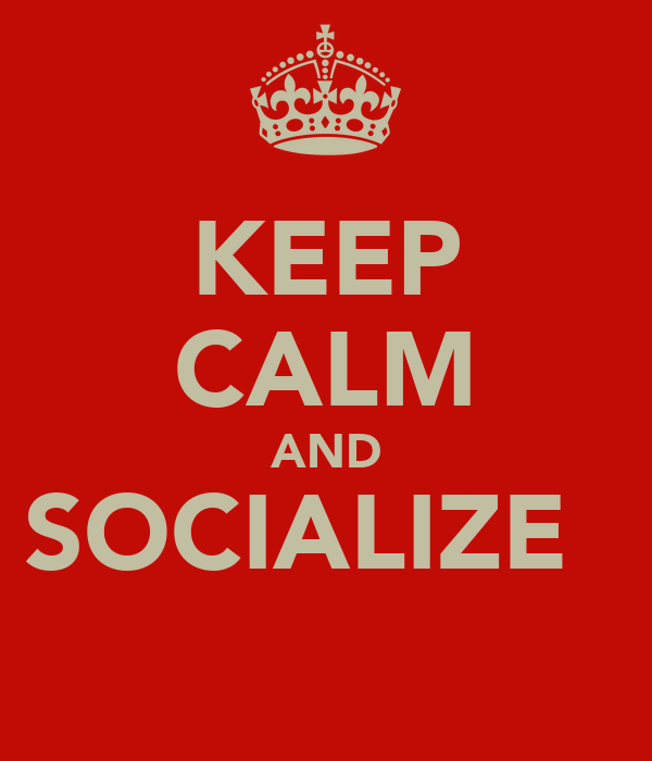 KEEP CALM AND SOCIALIZE