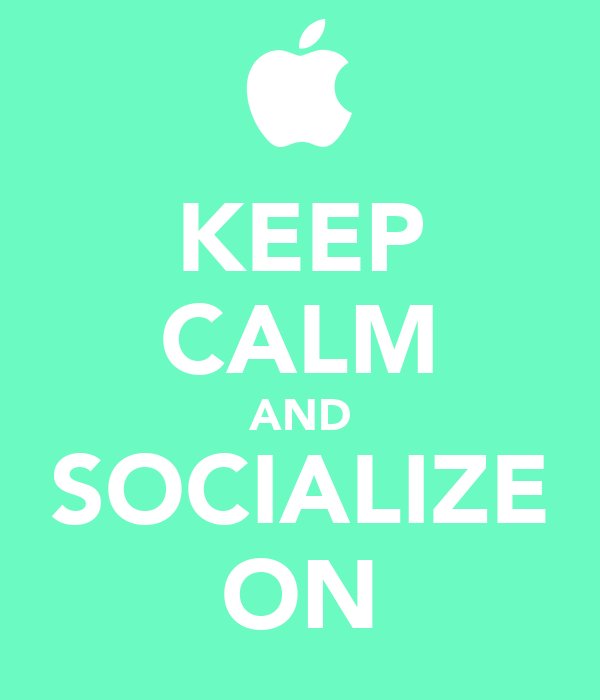 KEEP CALM AND SOCIALIZE ON
