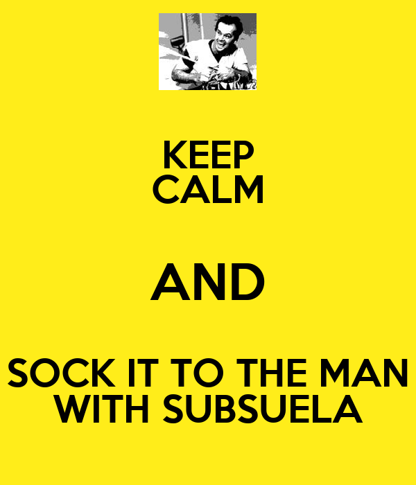 KEEP CALM AND SOCK IT TO THE MAN WITH SUBSUELA