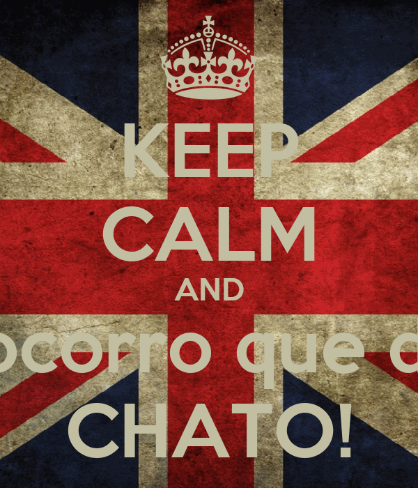 KEEP CALM AND Socorro que dia CHATO!