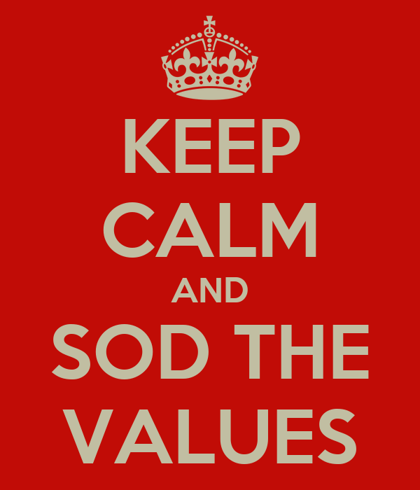KEEP CALM AND SOD THE VALUES
