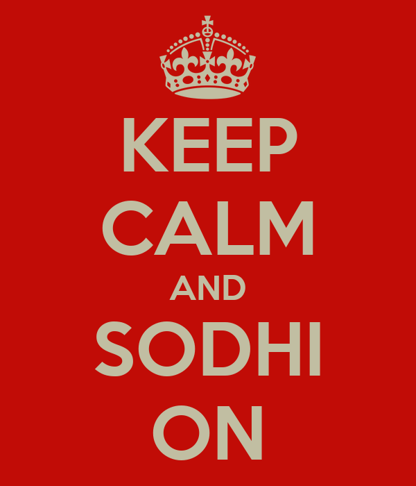 KEEP CALM AND SODHI ON