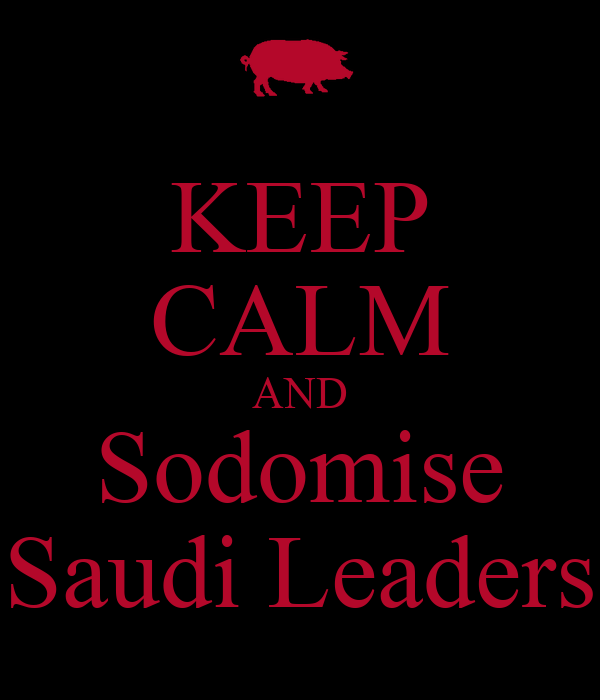KEEP CALM AND Sodomise Saudi Leaders