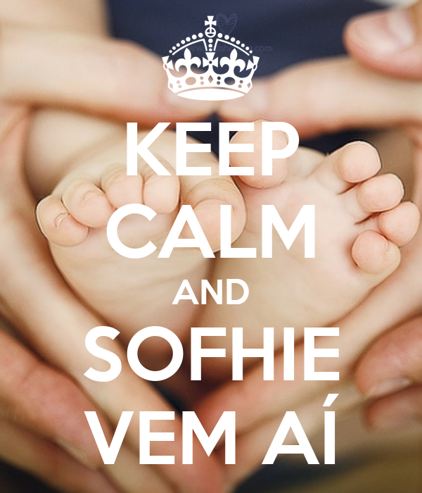 KEEP CALM AND SOFHIE VEM AÍ