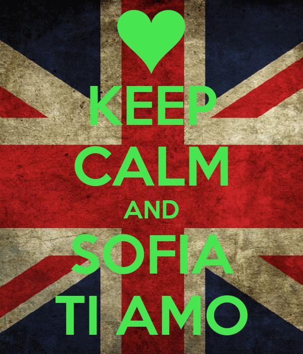 KEEP CALM AND SOFIA TI AMO