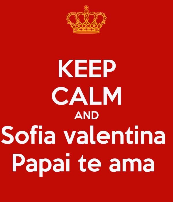KEEP CALM AND Sofia valentina  Papai te ama