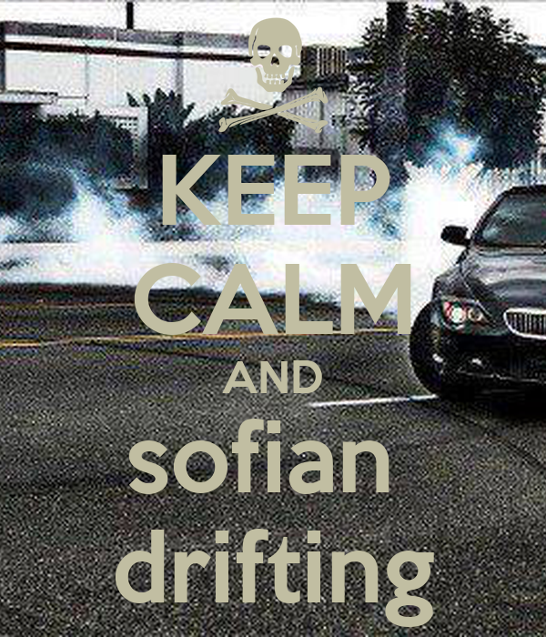KEEP CALM AND sofian  drifting