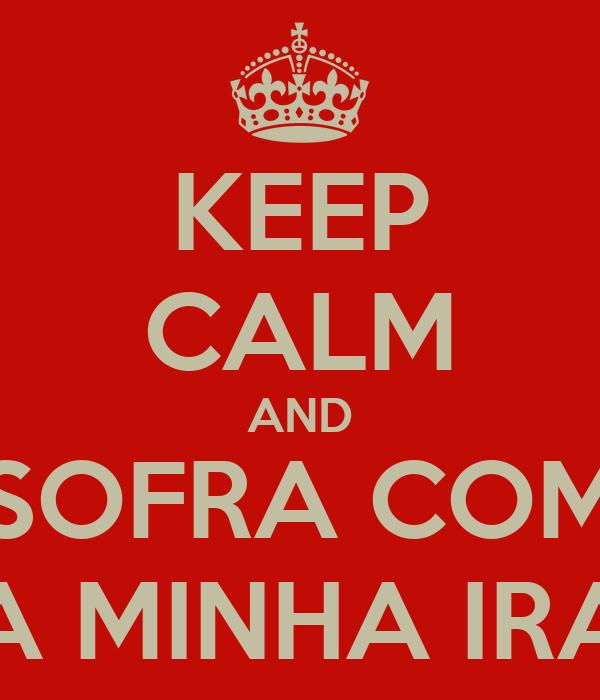 KEEP CALM AND SOFRA COM A MINHA IRA