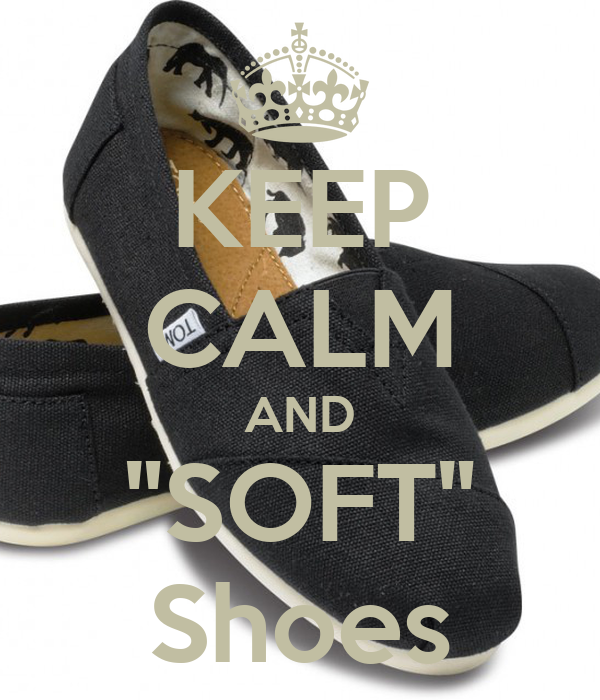 """KEEP CALM AND """"SOFT"""" Shoes"""