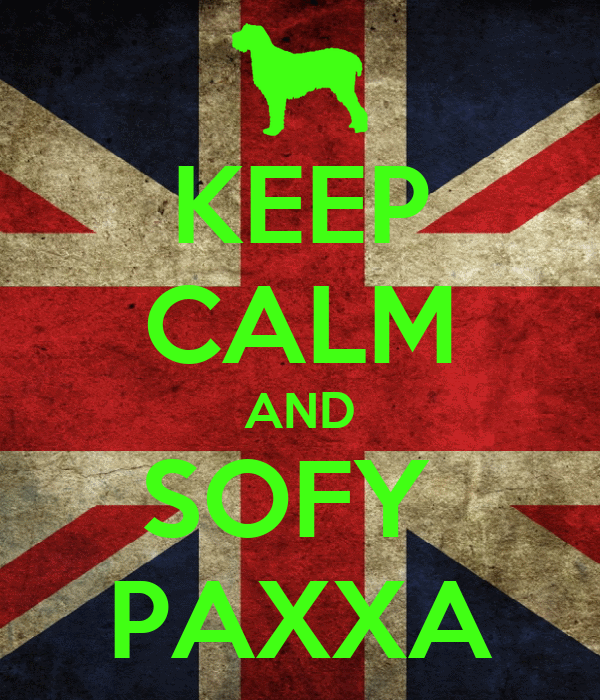 KEEP CALM AND SOFY  PAXXA