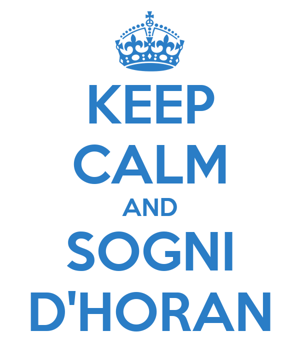 KEEP CALM AND SOGNI D'HORAN
