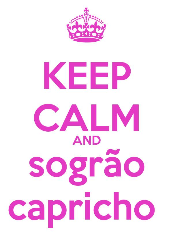 KEEP CALM AND sogrão capricho