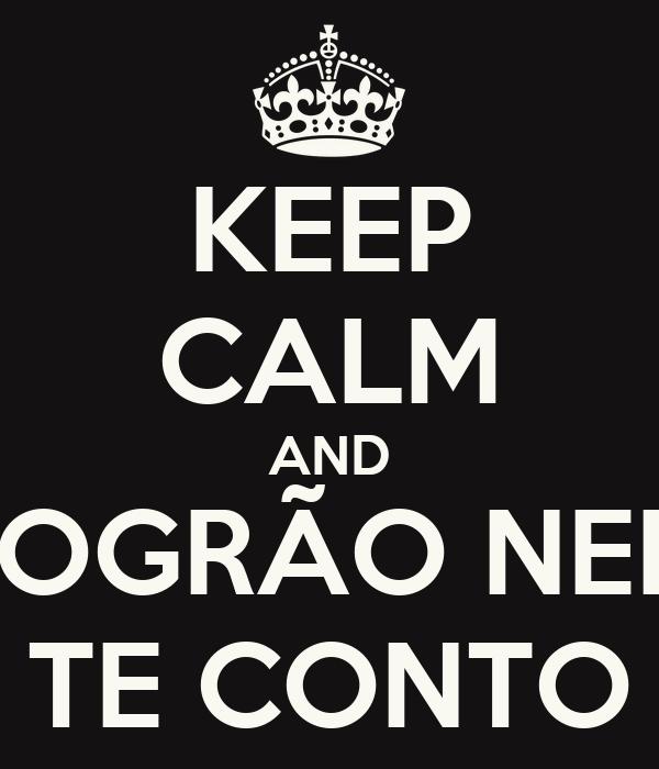 KEEP CALM AND SOGRÃO NEM TE CONTO