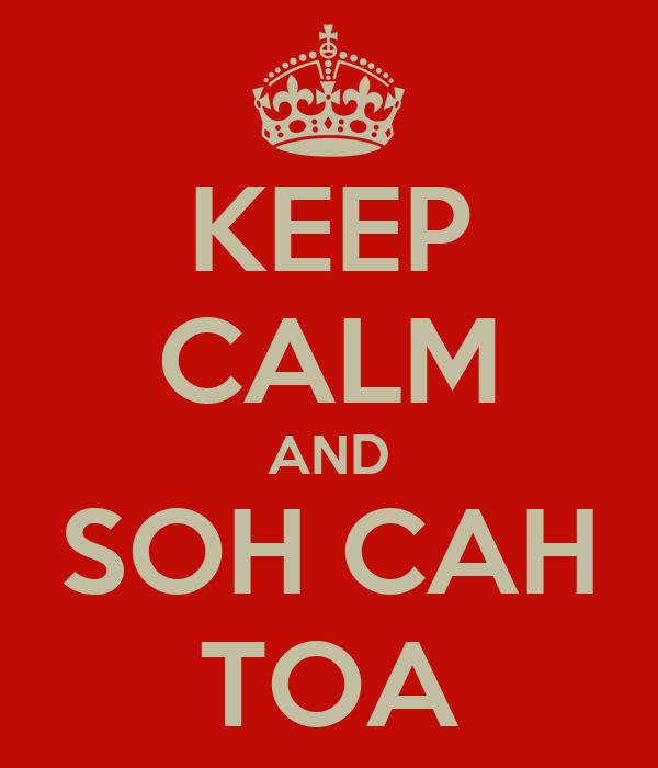 KEEP CALM AND SOH CAH TOA