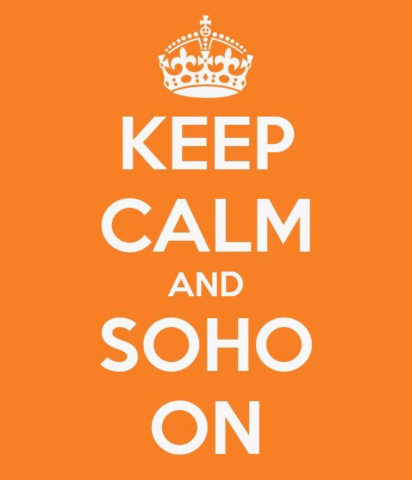 KEEP CALM AND SOHO ON
