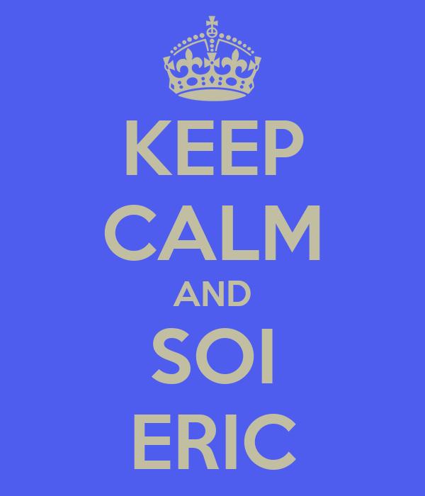 KEEP CALM AND SOI ERIC