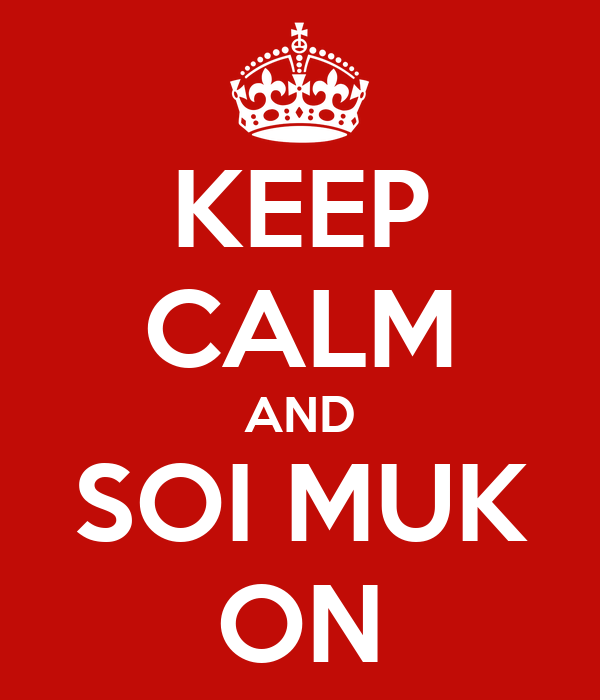 KEEP CALM AND SOI MUK ON