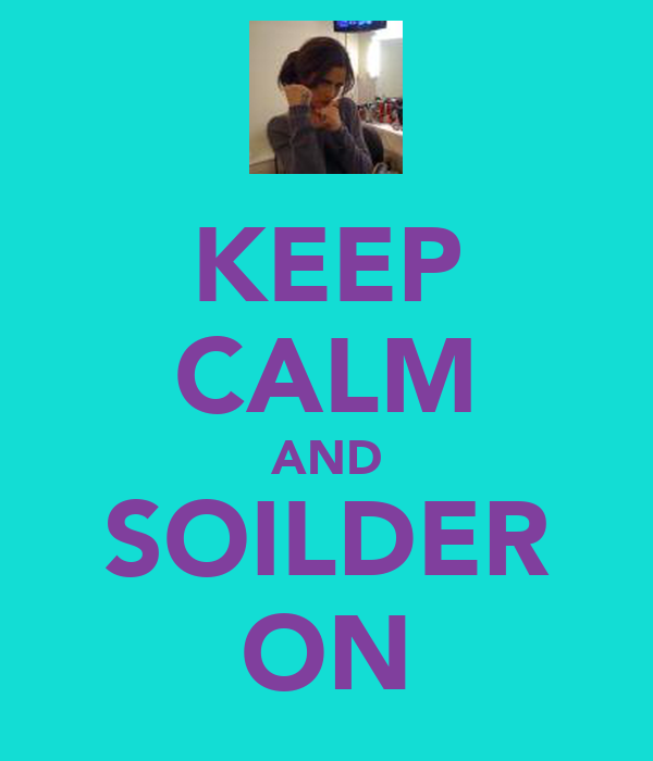 KEEP CALM AND SOILDER ON