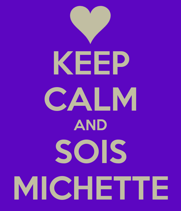 KEEP CALM AND SOIS MICHETTE