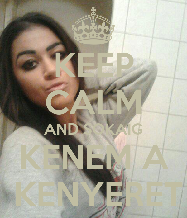 KEEP CALM AND SOKAIG KENEM A  KENYERET