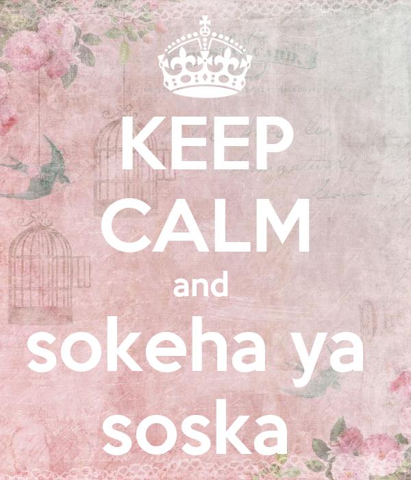 KEEP CALM and  sokeha ya  soska
