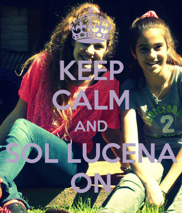 KEEP CALM AND SOL LUCENA ON