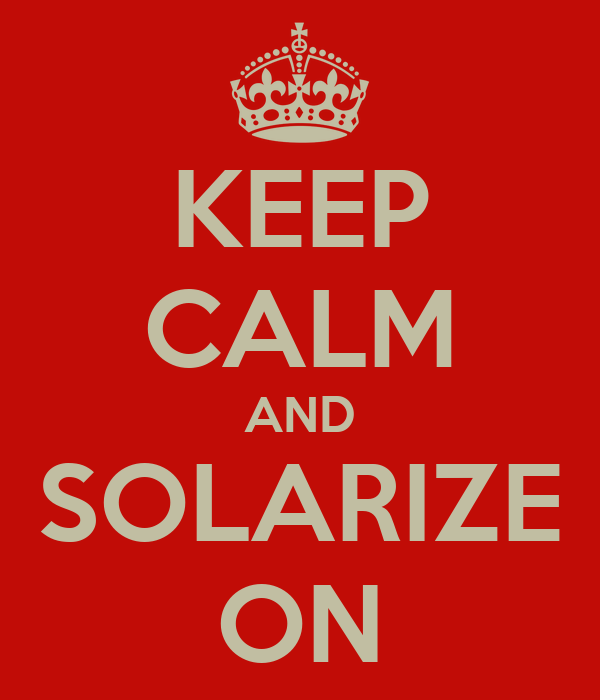 KEEP CALM AND SOLARIZE ON