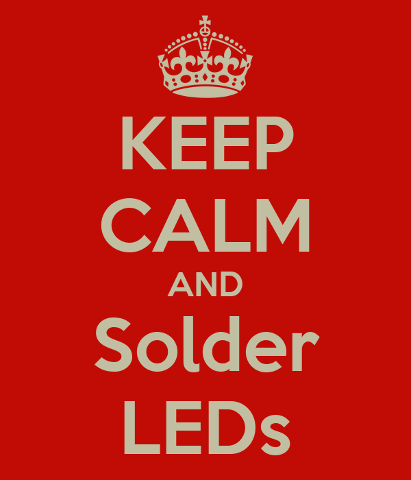 KEEP CALM AND Solder LEDs