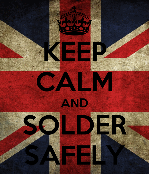 KEEP CALM AND SOLDER SAFELY