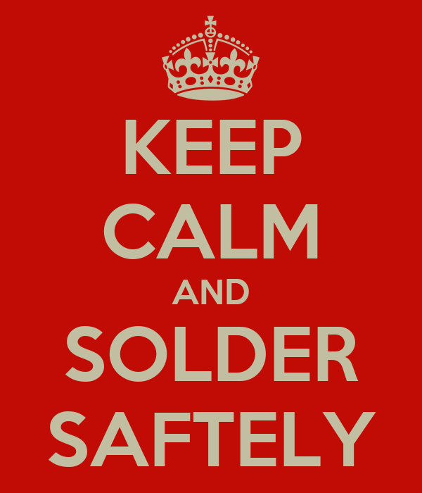 KEEP CALM AND SOLDER SAFTELY