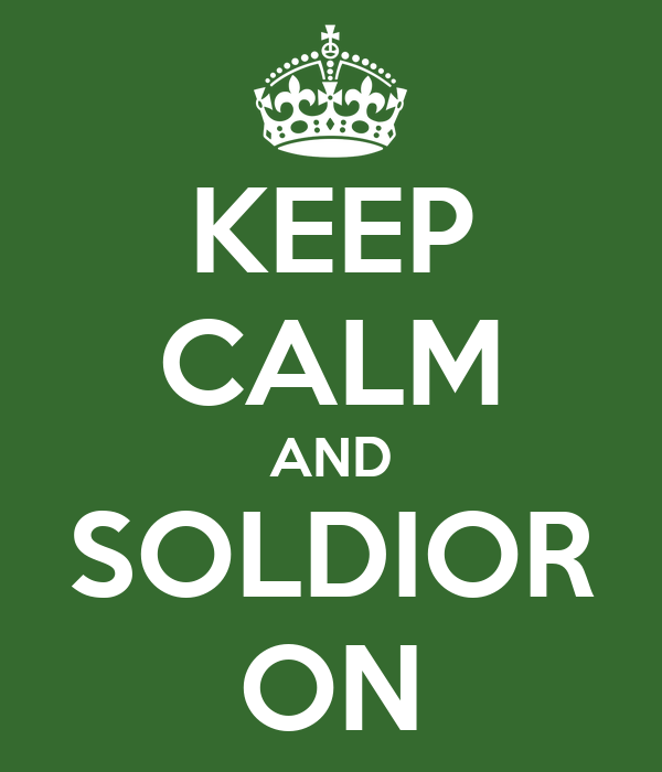 KEEP CALM AND SOLDIOR ON