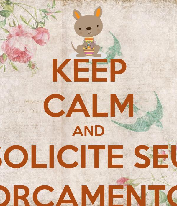 KEEP CALM AND SOLICITE SEU ORÇAMENTO