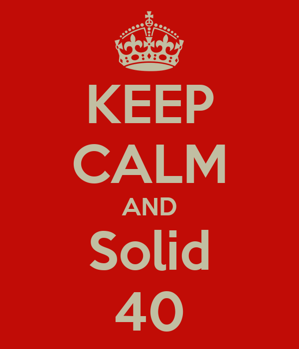 KEEP CALM AND Solid 40