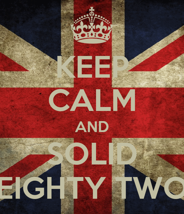 KEEP CALM AND SOLID EIGHTY TWO