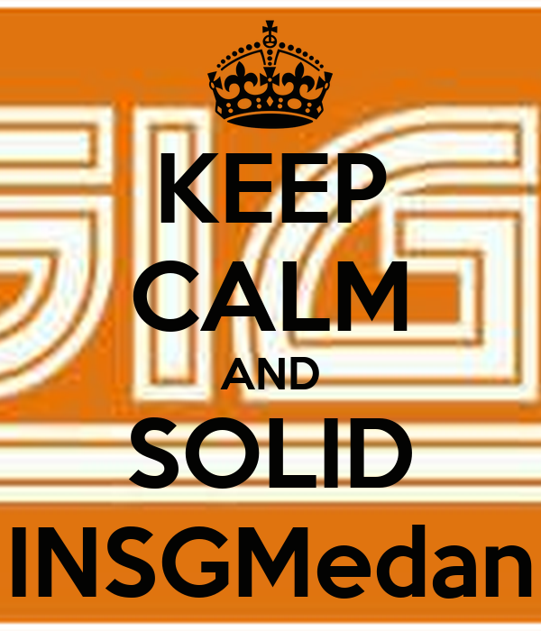 KEEP CALM AND SOLID INSGMedan