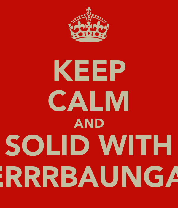 KEEP CALM AND SOLID WITH PERRRBAUNGAN