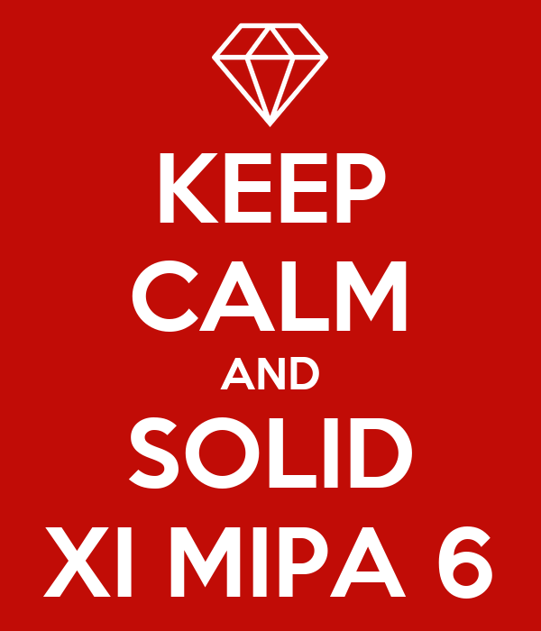 KEEP CALM AND SOLID XI MIPA 6