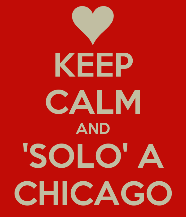 KEEP CALM AND 'SOLO' A CHICAGO
