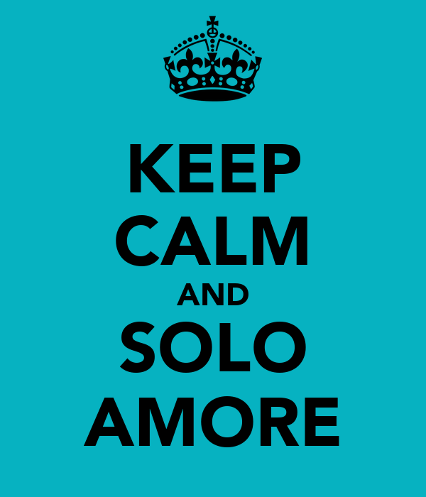 KEEP CALM AND SOLO AMORE