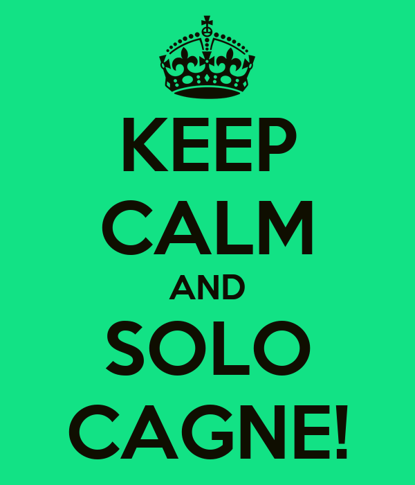 KEEP CALM AND SOLO CAGNE!