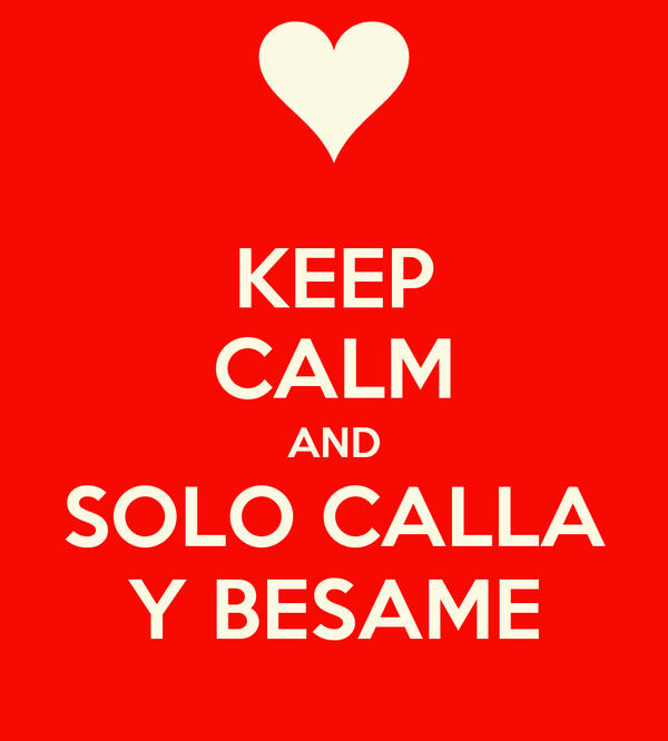 KEEP CALM AND SOLO CALLA Y BESAME