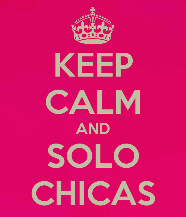 KEEP CALM AND SOLO CHICAS