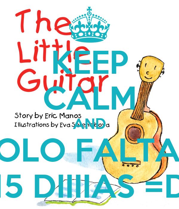 KEEP CALM AND SOLO FALTAN 15 DIIIIAS =D