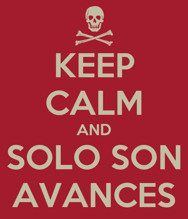 KEEP CALM AND SOLO SON AVANCES