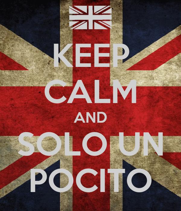 KEEP CALM AND SOLO UN POCITO
