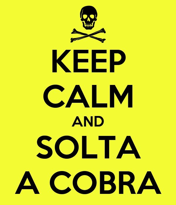 KEEP CALM AND SOLTA A COBRA