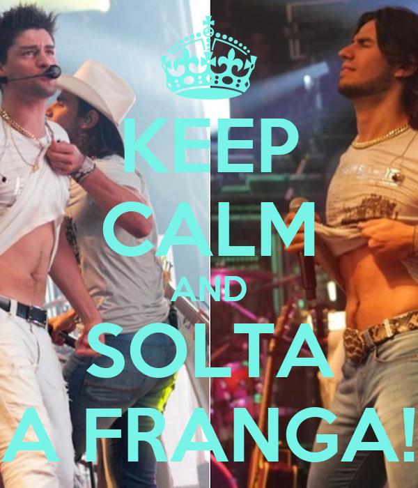 KEEP CALM AND SOLTA A FRANGA!