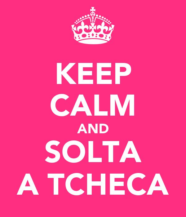 KEEP CALM AND SOLTA A TCHECA