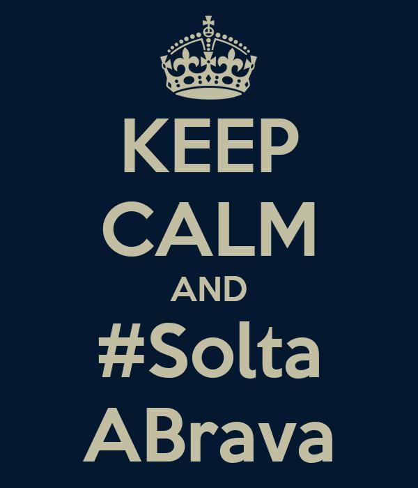 KEEP CALM AND #Solta ABrava